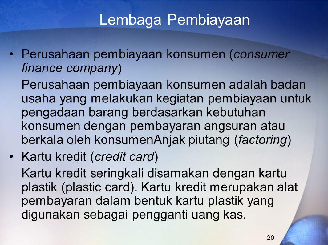 20 Lembaga Pembiayaan Perusahaan pembiayaan konsumen (consumer finance company) Perusahaan pembiayaan konsumen adalah badan usaha yang melakukan kegia