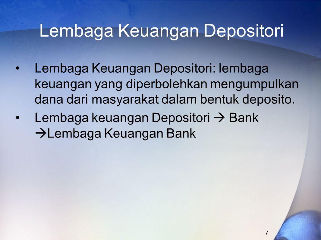 8 Lembaga Keuangan Depositori Bank adalah badan usaha yang menghimpun dana dari masyarakat dalam bentuk simpanan dan menyalurkannya kepada masyarakat dalam rangka meningkatkan taraf hidup rakyat banyak (UU No.
