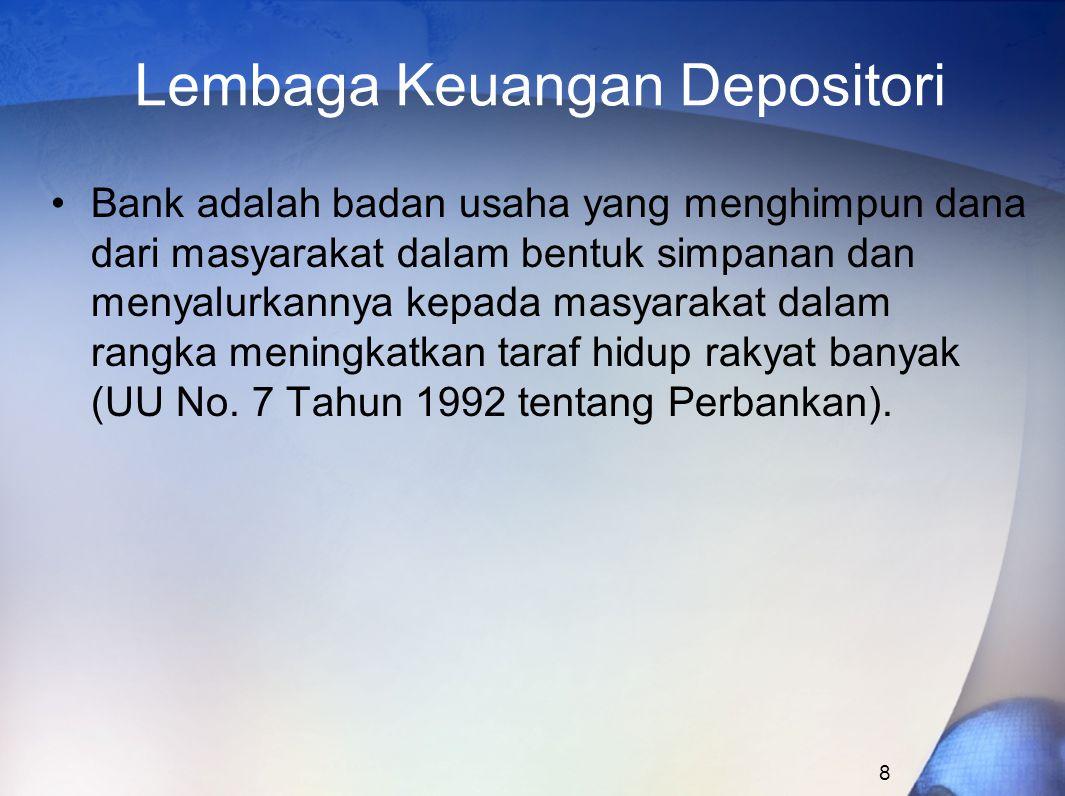 8 Lembaga Keuangan Depositori Bank adalah badan usaha yang menghimpun dana dari masyarakat dalam bentuk simpanan dan menyalurkannya kepada masyarakat