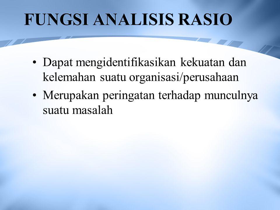 FUNGSI ANALISIS RASIO Dapat mengidentifikasikan kekuatan dan kelemahan suatu organisasi/perusahaan Merupakan peringatan terhadap munculnya suatu masal
