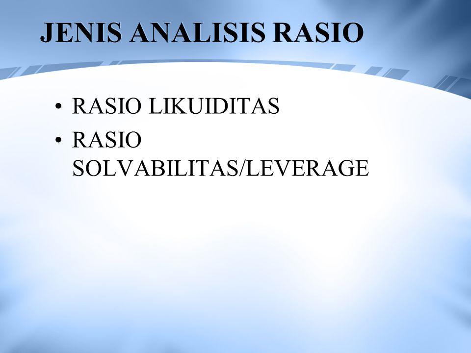 JENIS ANALISIS RASIO RASIO LIKUIDITAS RASIO SOLVABILITAS/LEVERAGE