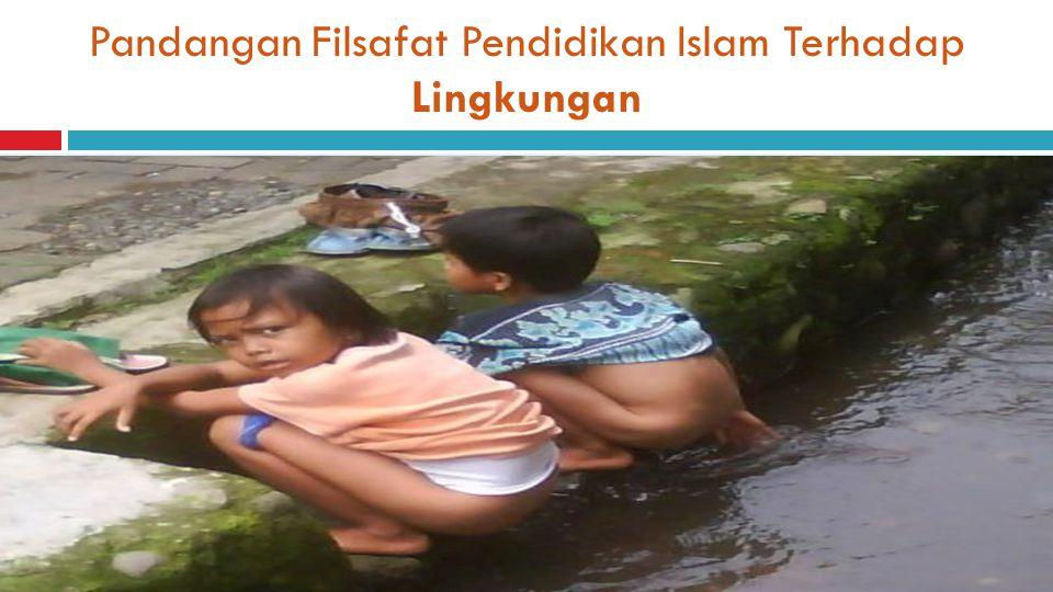 Pandangan Filsafat Pendidikan Islam Terhadap Lingkungan