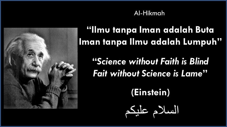 "Al-Hikmah ""Ilmu tanpa Iman adalah Buta Iman tanpa Ilmu adalah Lumpuh"" ""Science without Faith is Blind Fait without Science is Lame"" (Einstein) السلام"