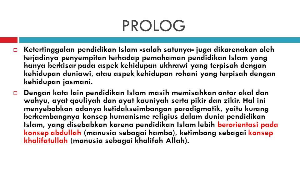 PROLOG  Ketertinggalan pendidikan Islam -salah satunya- juga dikarenakan oleh terjadinya penyempitan terhadap pemahaman pendidikan Islam yang hanya b