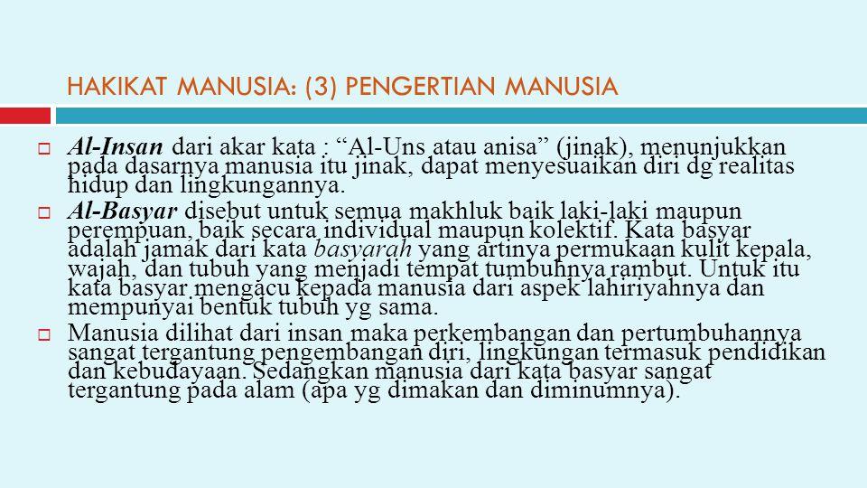 "HAKIKAT MANUSIA: (3) PENGERTIAN MANUSIA  Al-Insan dari akar kata : ""Al-Uns atau anisa"" (jinak), menunjukkan pada dasarnya manusia itu jinak, dapat me"