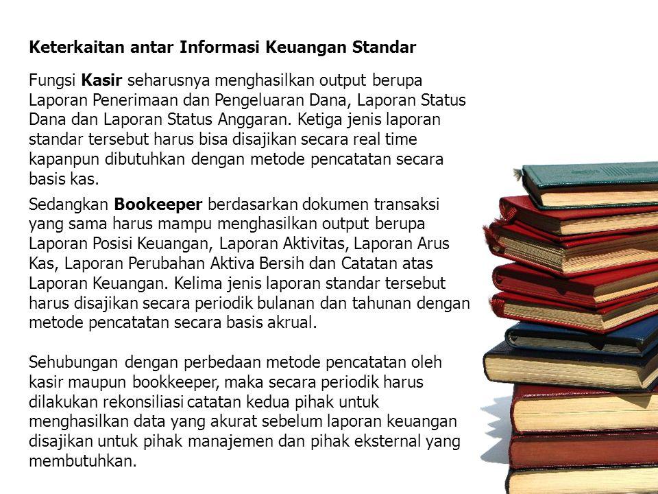 Keterkaitan antar Informasi Keuangan Standar Fungsi Kasir seharusnya menghasilkan output berupa Laporan Penerimaan dan Pengeluaran Dana, Laporan Status Dana dan Laporan Status Anggaran.