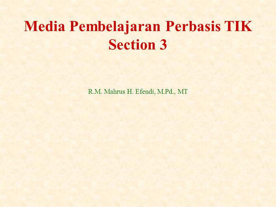 1 R.M. Mahrus H. Efendi, M.Pd., MT Media Pembelajaran Perbasis TIK Section 3