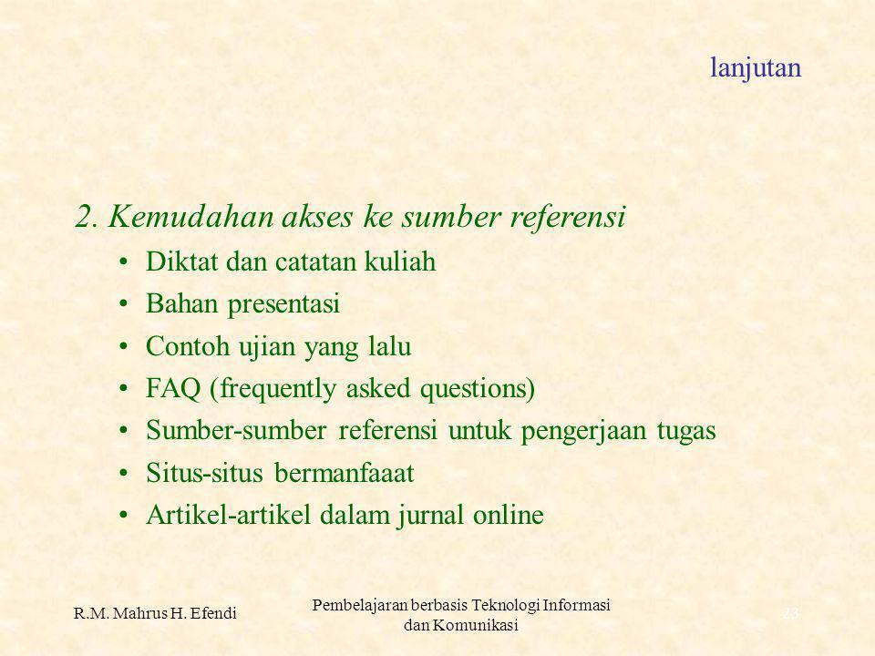 R.M. Mahrus H. Efendi Pembelajaran berbasis Teknologi Informasi dan Komunikasi 23 lanjutan 2.