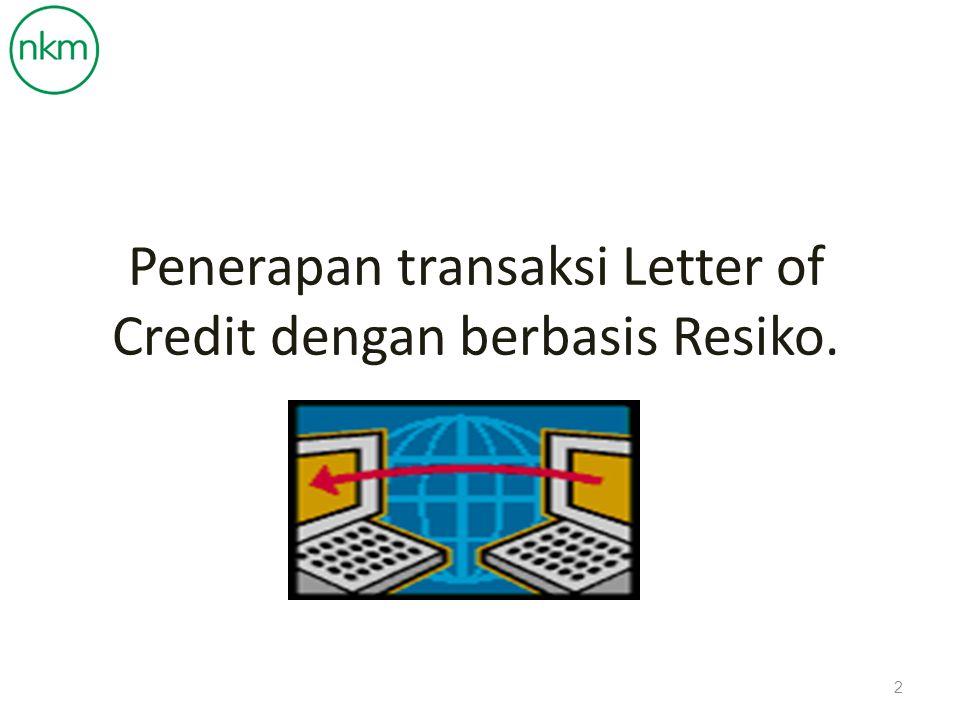 Penerapan transaksi Letter of Credit dengan berbasis Resiko. 2