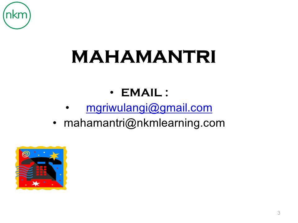 MAHAMANTRI EMAIL : mgriwulangi@gmail.com mahamantri@nkmlearning.com 3