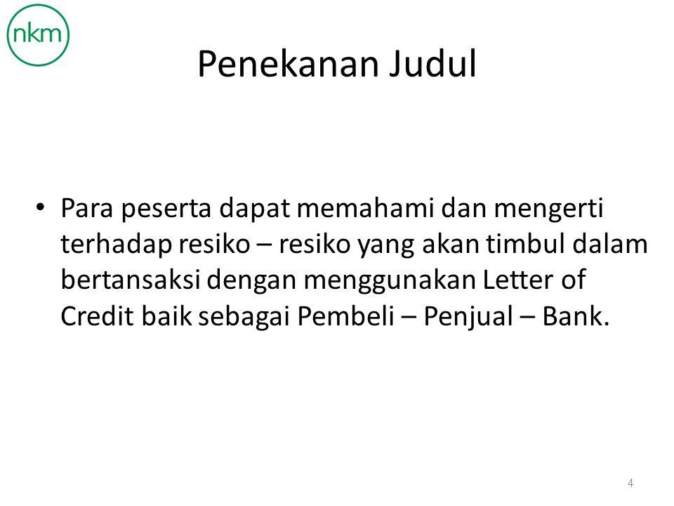 Resiko BankApplicantBeneficiary Pemalsuan Dokumen LCPembayaran dilakukan sebelum Barang tiba di tujuan.