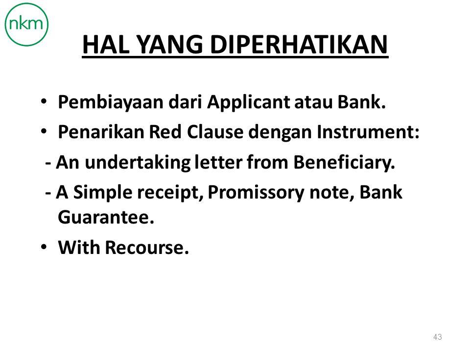 RED CLAUSE L/C Documentary credit dengan syarat khusus yang menyertainya atau memberi kuasa confirming Bank atau Nominated Bank untuk melakukan pembayaran dimuka seluruh atau sebahagian kepada Beneficiary sebelum menyerahkan document pengiriman.