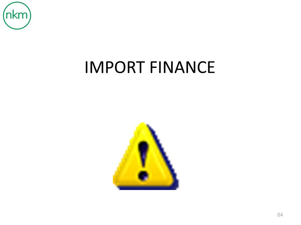 THE VALUE OF TRADE FINANCE FOR PARTIES INVOLVED TRADING PARTY BUSINESS NEED TRADE FINACE OPTION/SOLUTION EXPORTER PRODUCER CASH TO PRODUCE GOODS FOR E