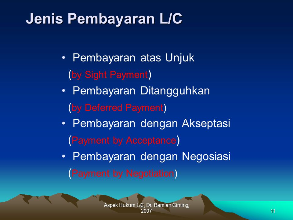 Aspek Hukum L/C, Dr. Ramlan Ginting, 200711 Jenis Pembayaran L/C Jenis Pembayaran L/C Pembayaran atas Unjuk ( by Sight Payment ) Pembayaran Ditangguhk