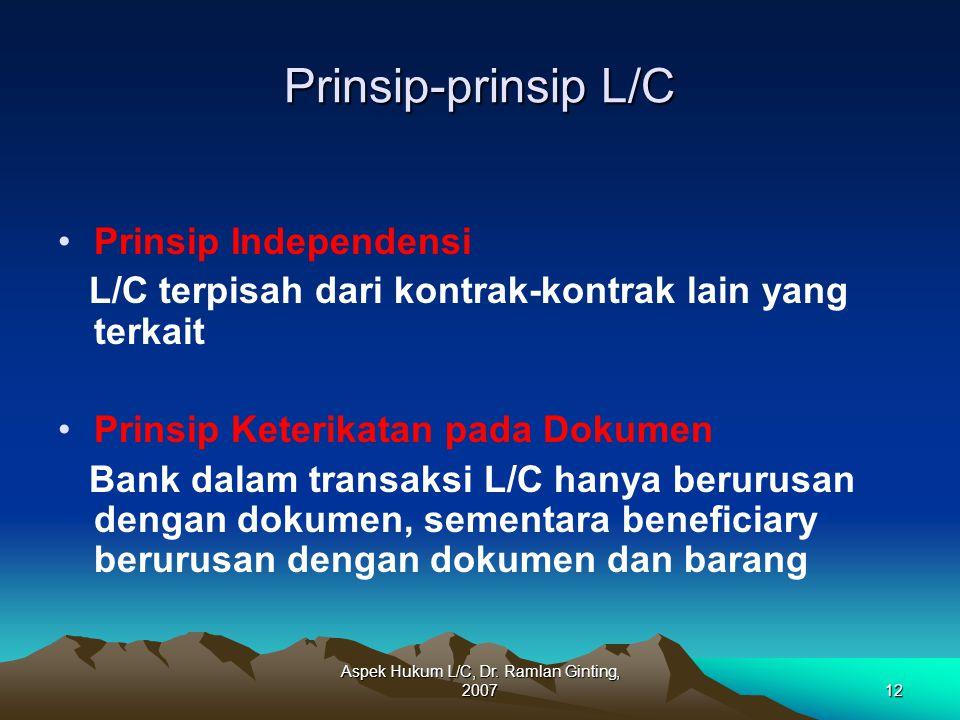 Aspek Hukum L/C, Dr. Ramlan Ginting, 200712 Prinsip-prinsip L/C Prinsip Independensi L/C terpisah dari kontrak-kontrak lain yang terkait Prinsip Keter