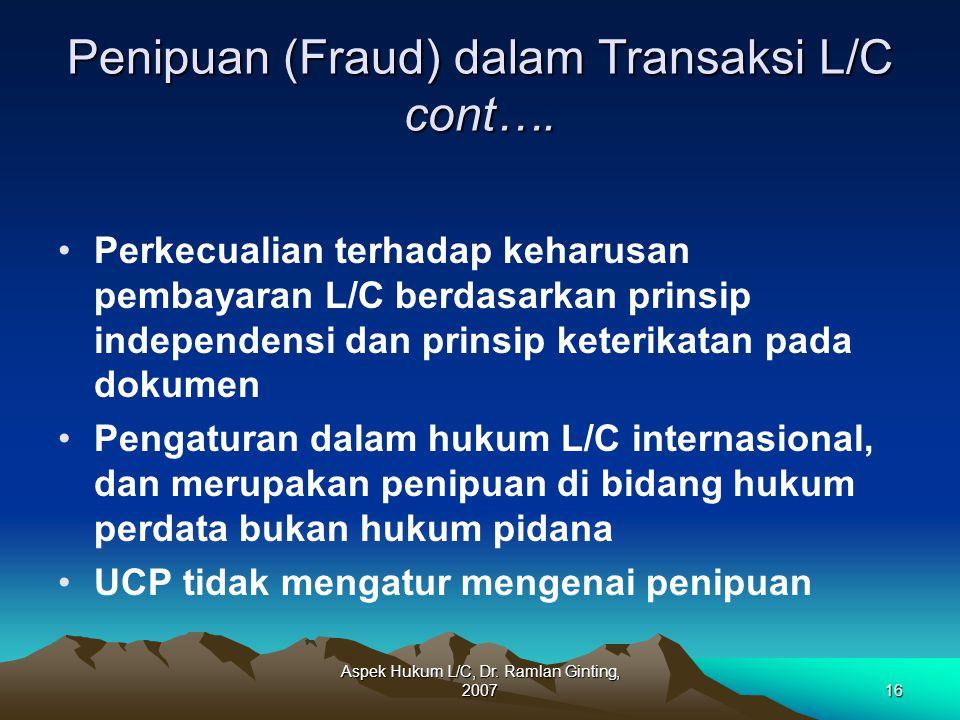 Aspek Hukum L/C, Dr. Ramlan Ginting, 200716 Penipuan (Fraud) dalam Transaksi L/C cont…. Perkecualian terhadap keharusan pembayaran L/C berdasarkan pri