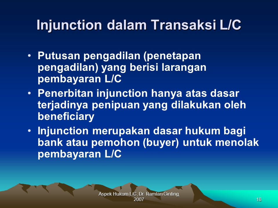 Aspek Hukum L/C, Dr. Ramlan Ginting, 200718 Injunction dalam Transaksi L/C Putusan pengadilan (penetapan pengadilan) yang berisi larangan pembayaran L