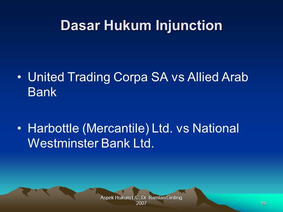 Aspek Hukum L/C, Dr. Ramlan Ginting, 200719 Dasar Hukum Injunction United Trading Corpa SA vs Allied Arab Bank Harbottle (Mercantile) Ltd. vs National