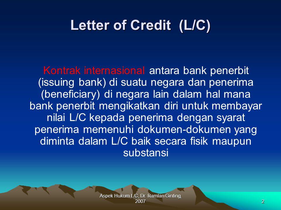Aspek Hukum L/C, Dr. Ramlan Ginting, 20072 Letter of Credit (L/C) Kontrak internasional antara bank penerbit (issuing bank) di suatu negara dan peneri