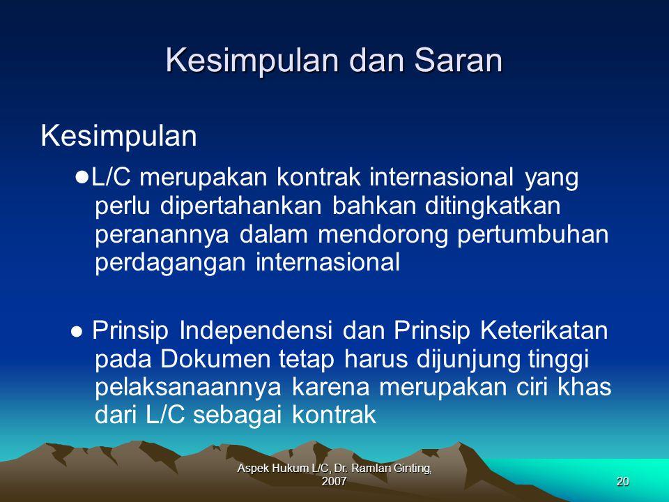 Aspek Hukum L/C, Dr. Ramlan Ginting, 200720 Kesimpulan dan Saran Kesimpulan ● L/C merupakan kontrak internasional yang perlu dipertahankan bahkan diti