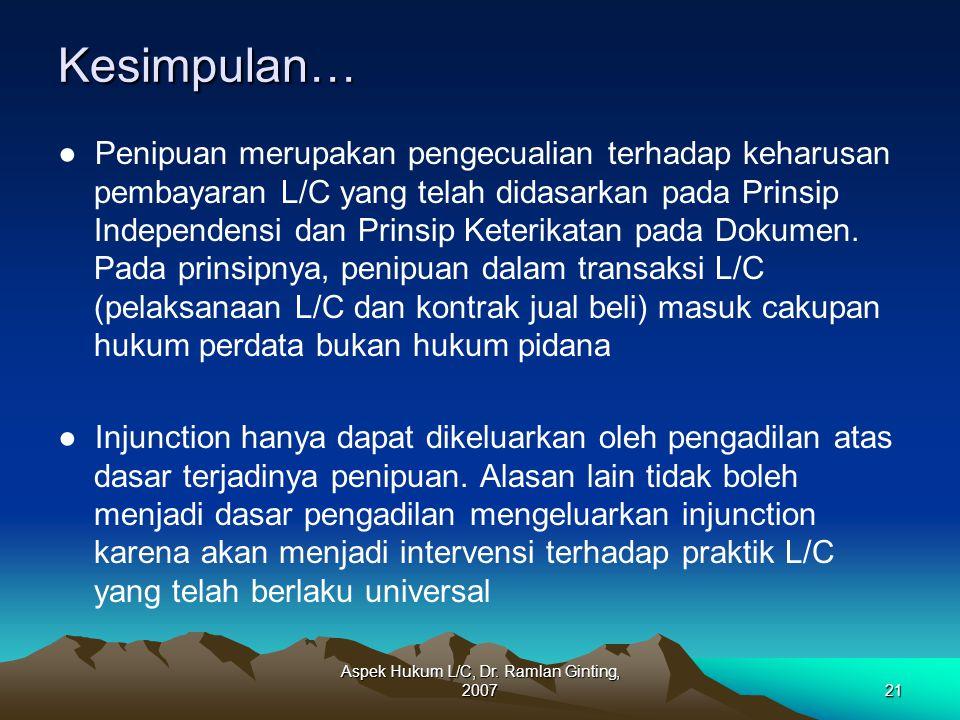 Aspek Hukum L/C, Dr. Ramlan Ginting, 200721Kesimpulan… ● Penipuan merupakan pengecualian terhadap keharusan pembayaran L/C yang telah didasarkan pada