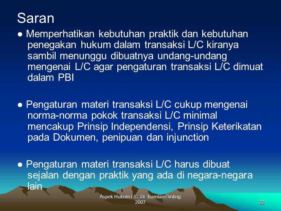 Aspek Hukum L/C, Dr. Ramlan Ginting, 200722 Saran ● Memperhatikan kebutuhan praktik dan kebutuhan penegakan hukum dalam transaksi L/C kiranya sambil m