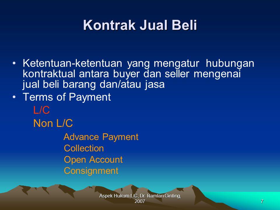 Aspek Hukum L/C, Dr. Ramlan Ginting, 20077 Kontrak Jual Beli Ketentuan-ketentuan yang mengatur hubungan kontraktual antara buyer dan seller mengenai j