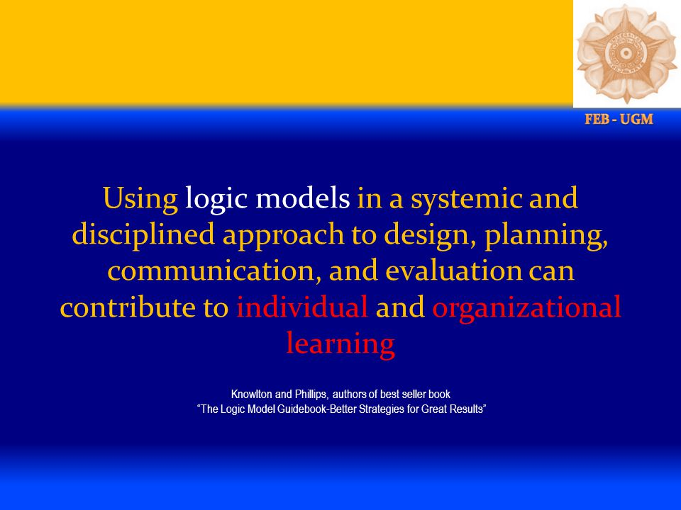 Using logic models in a systemic and disciplined approach to design, planning, communication, and evaluation can contribute to individual and organiza