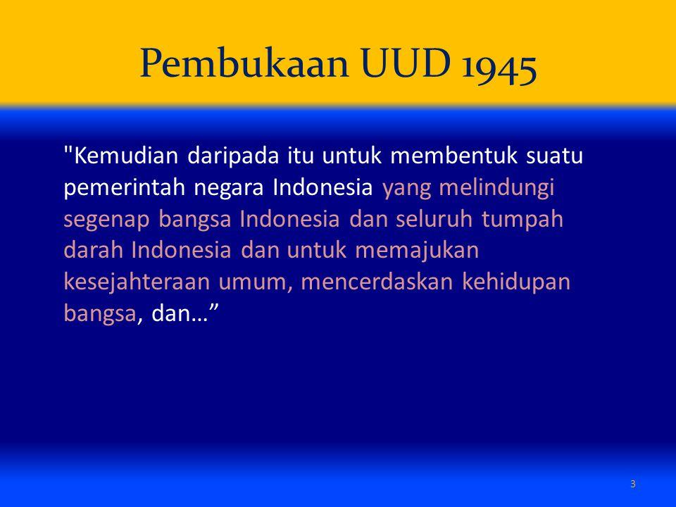 Pembukaan UUD 1945 3 Kemudian daripada itu untuk membentuk suatu pemerintah negara Indonesia yang melindungi segenap bangsa Indonesia dan seluruh tumpah darah Indonesia dan untuk memajukan kesejahteraan umum, mencerdaskan kehidupan bangsa, dan…