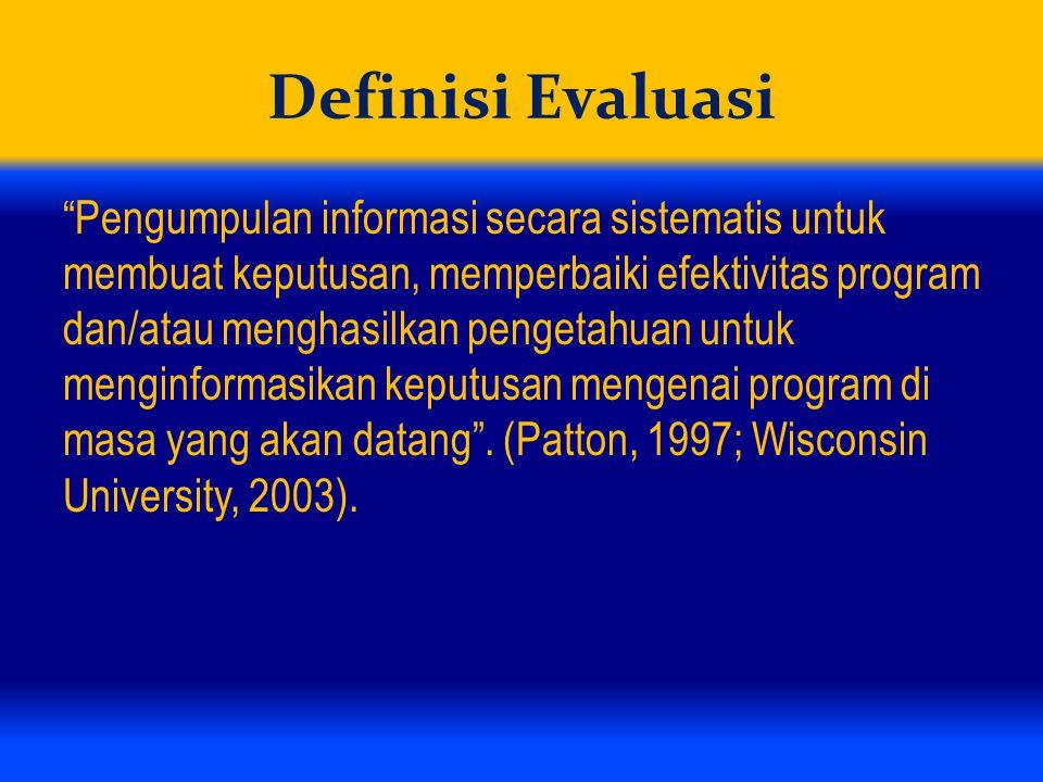 """Definisi Evaluasi """"Pengumpulan informasi secara sistematis untuk membuat keputusan, memperbaiki efektivitas program dan/atau menghasilkan pengetahuan"""