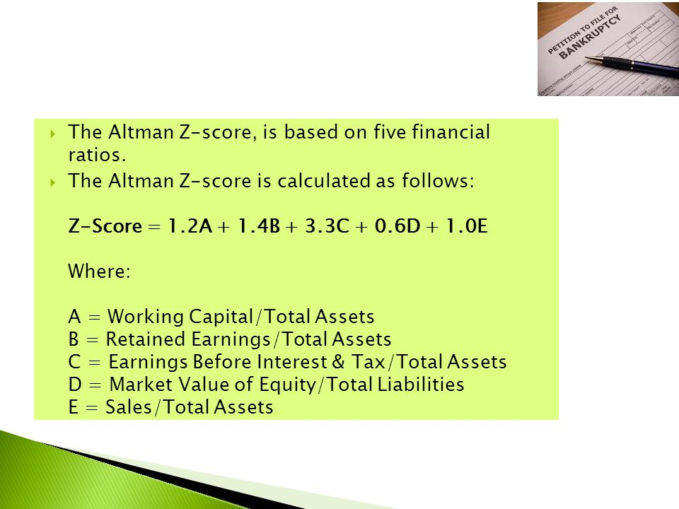  The Altman Z-score, is based on five financial ratios.