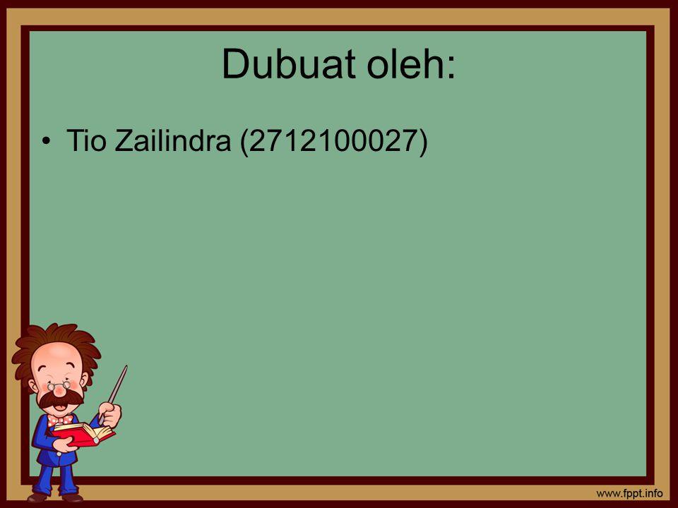 Dubuat oleh: Tio Zailindra (2712100027)