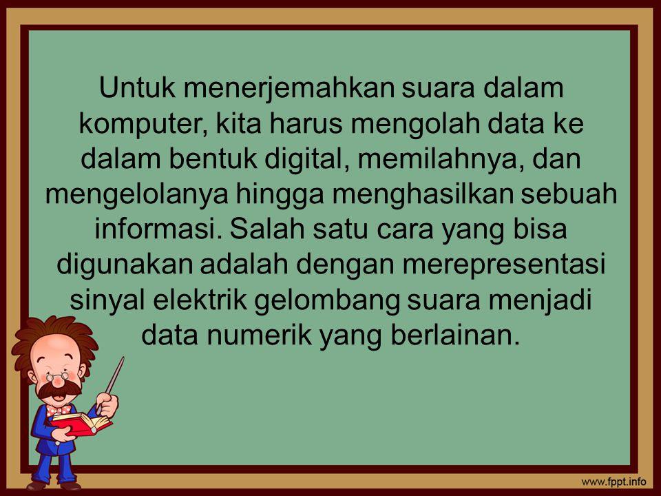 Untuk menerjemahkan suara dalam komputer, kita harus mengolah data ke dalam bentuk digital, memilahnya, dan mengelolanya hingga menghasilkan sebuah informasi.
