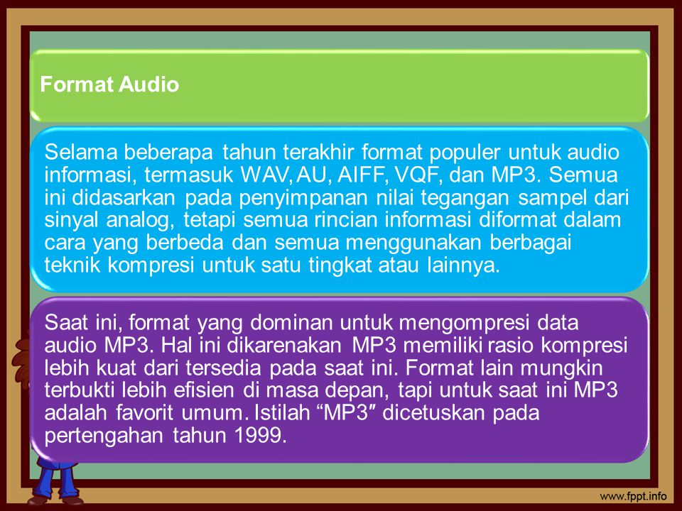 Format Audio Selama beberapa tahun terakhir format populer untuk audio informasi, termasuk WAV, AU, AIFF, VQF, dan MP3.