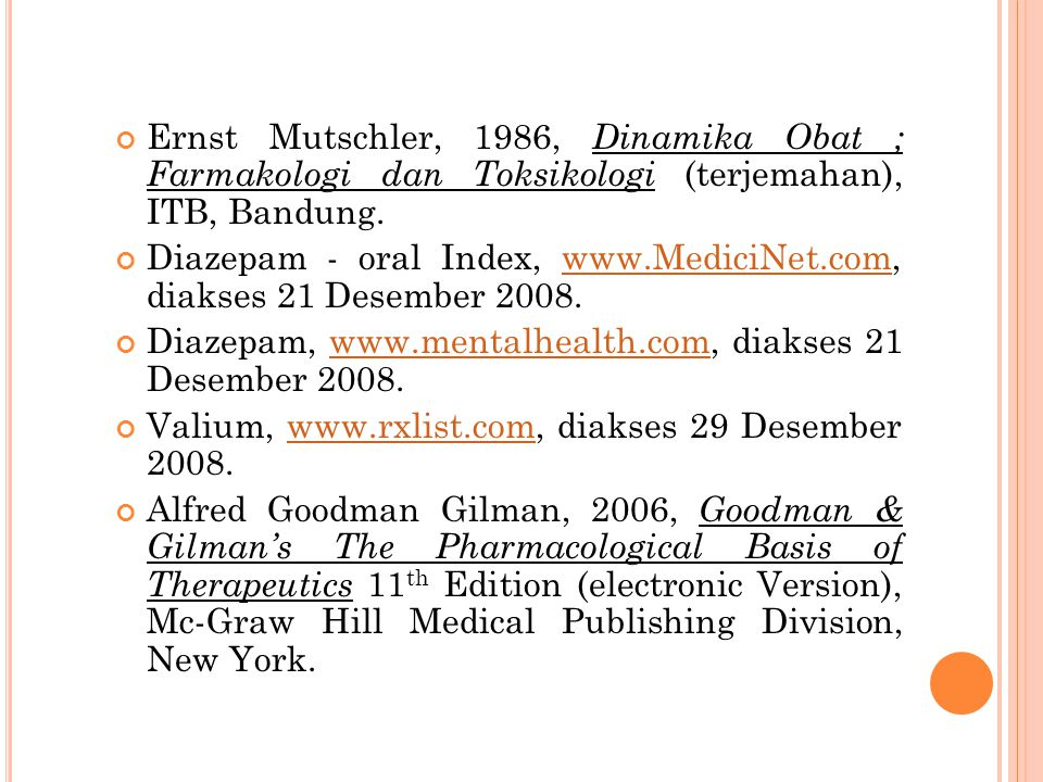Ernst Mutschler, 1986, Dinamika Obat ; Farmakologi dan Toksikologi (terjemahan), ITB, Bandung. Diazepam - oral Index, www.MediciNet.com, diakses 21 De