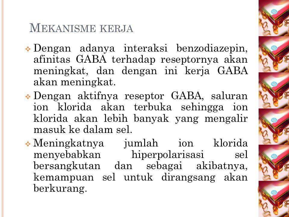 M EKANISME KERJA  Dengan adanya interaksi benzodiazepin, afinitas GABA terhadap reseptornya akan meningkat, dan dengan ini kerja GABA akan meningkat.