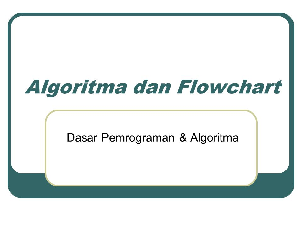 Algoritma dan Flowchart Dasar Pemrograman & Algoritma