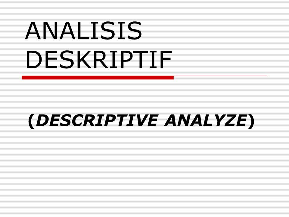ANALISIS DESKRIPTIF (DESCRIPTIVE ANALYZE)
