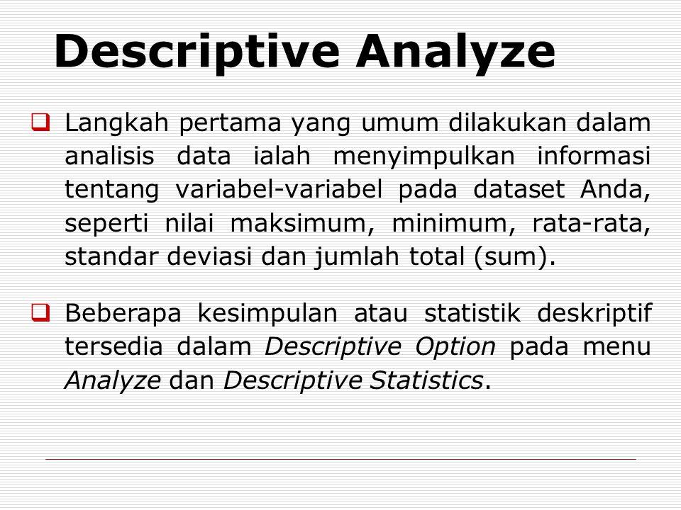 Descriptive Analyze  Langkah pertama yang umum dilakukan dalam analisis data ialah menyimpulkan informasi tentang variabel-variabel pada dataset Anda, seperti nilai maksimum, minimum, rata-rata, standar deviasi dan jumlah total (sum).