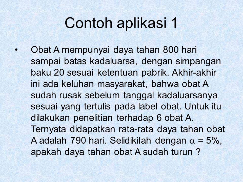 Penyelesaian : Hipotesis –Ho : DT 790 = DT 800 ; daya tahan obat A tidak beda dengan 800 hari –Ha : DT 790 < DT 800 ; daya tahan obat A kurang dari 800 hari Level signifikansi (  ) –  = 5%