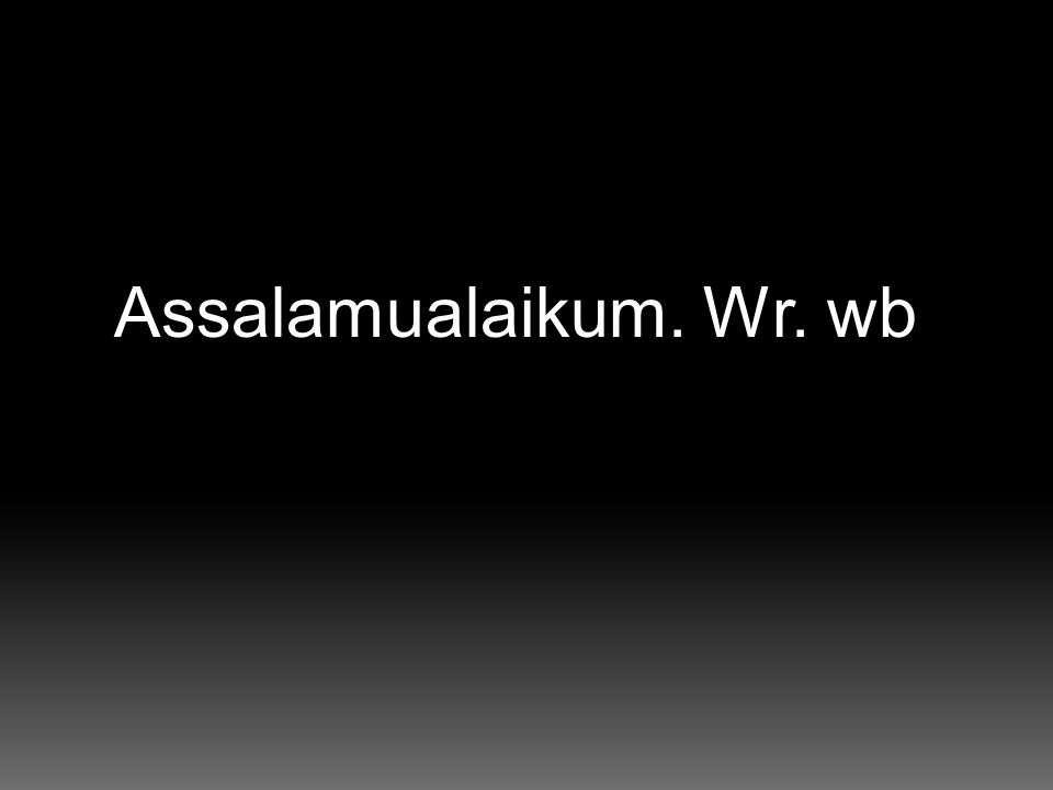 Assalamualaikum. Wr. wb