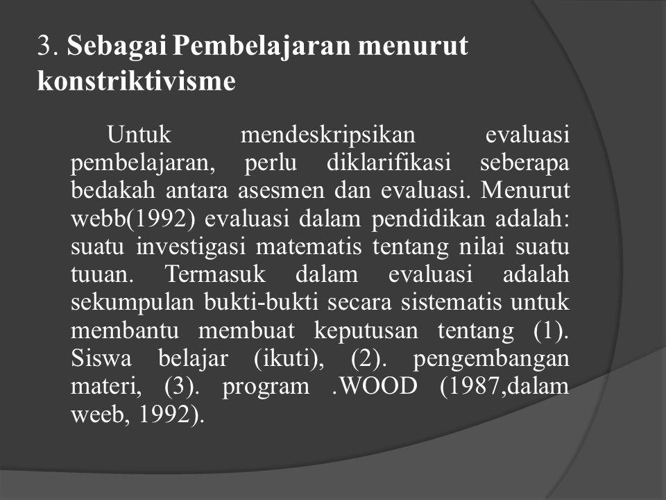 3. Sebagai Pembelajaran menurut konstriktivisme Untuk mendeskripsikan evaluasi pembelajaran, perlu diklarifikasi seberapa bedakah antara asesmen dan e