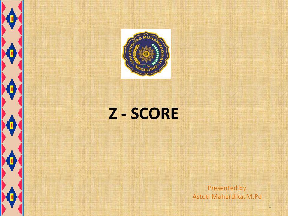Pengertian Z - Score Z-score adalah skor standar berupa jarak skor suatu nilai dari mean kelompoknya, dapat berupa nilai atau dalam satuan SD (standar deviasi) Contoh: Z = -0,5 ; Z = 2; Z = 1,5, dll Z = -2SD; Z = +0,5SD, dll Mencari Z-score : 2