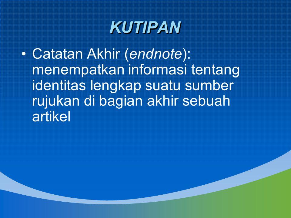 Catatan Akhir (endnote): menempatkan informasi tentang identitas lengkap suatu sumber rujukan di bagian akhir sebuah artikel KUTIPAN