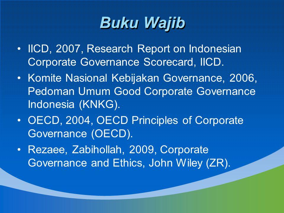 Buku Wajib IICD, 2007, Research Report on Indonesian Corporate Governance Scorecard, IICD. Komite Nasional Kebijakan Governance, 2006, Pedoman Umum Go