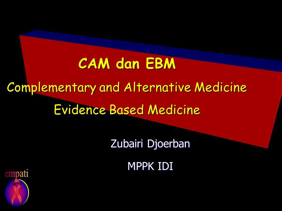 CAM dan EBM Complementary and Alternative Medicine Evidence Based Medicine Zubairi Djoerban MPPK IDI
