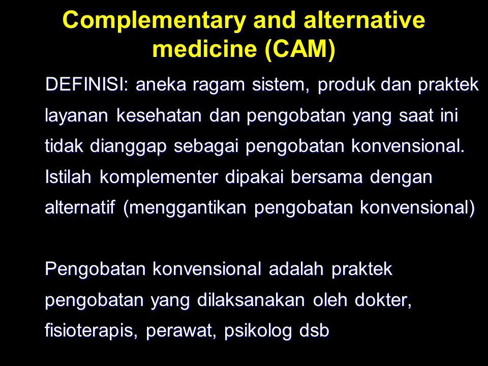 Complementary and alternative medicine (CAM) DEFINISI: aneka ragam sistem, produk dan praktek layanan kesehatan dan pengobatan yang saat ini tidak dia