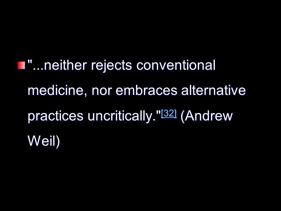 ...neither rejects conventional medicine, nor embraces alternative practices uncritically. [32] (Andrew Weil) [32]