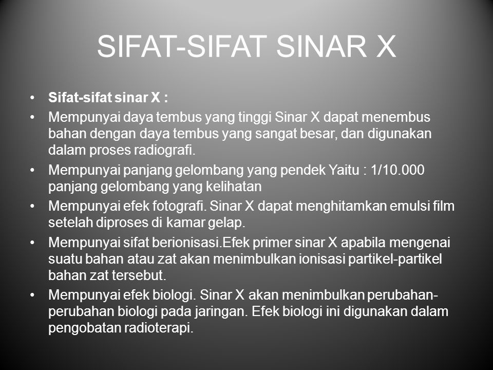 SIFAT-SIFAT SINAR X Sifat-sifat sinar X : Mempunyai daya tembus yang tinggi Sinar X dapat menembus bahan dengan daya tembus yang sangat besar, dan digunakan dalam proses radiografi.