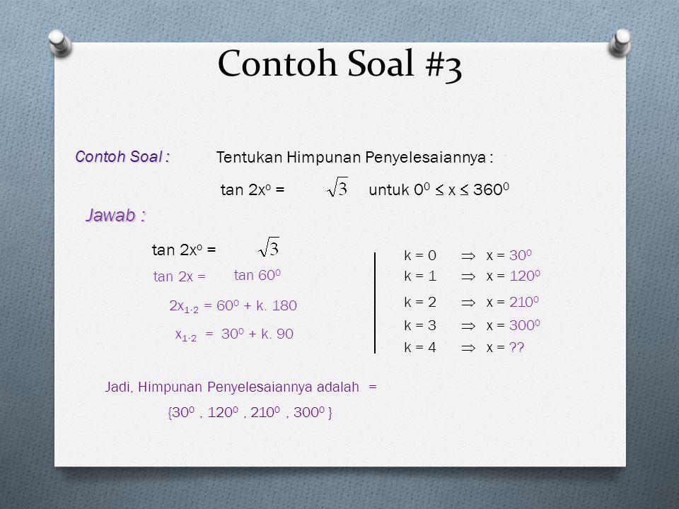 Contoh Soal #3 tan 2x o = Contoh Soal : Tentukan Himpunan Penyelesaiannya : untuk 0 0  x  360 0 Jawab : tan 2x o = tan 2x = tan 60 0 2x 1. 2 = 60 0